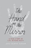 The hand on the Mirror - A true Story of Life Beyond Death